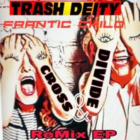 TRASH DEITY Release 'Frantic Child / Cross & Divide' Remix EP; Winner of Fan Album Art Contest Revealed