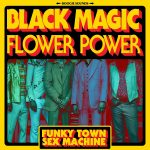 "BLACK MAGIC FLOWER POWER Fuse Funk and Psych Rock with Retro-Visuals on ""Funky Town Sex Machine"""