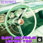 Echobats : Save Me from Loving You