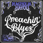 "MAGNOLIA BAYOU Releases Official Music Video for Cover of Eddie James ""Son"" House Blues Hall of Fame Inducted ""Preachin Blues'"""
